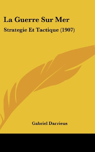 9781160666688: La Guerre Sur Mer: Strategie Et Tactique (1907) (French Edition)