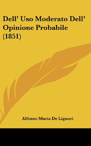 Dell' Uso Moderato Dell' Opinione Probabile (1851) (Italian Edition) (116066868X) by De Liguori, Alfonso Maria