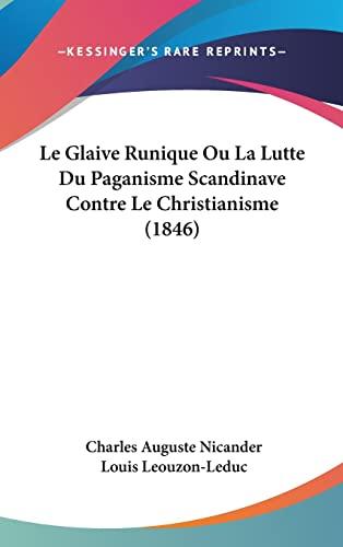 9781160668965: Le Glaive Runique Ou La Lutte Du Paganisme Scandinave Contre Le Christianisme (1846) (French Edition)