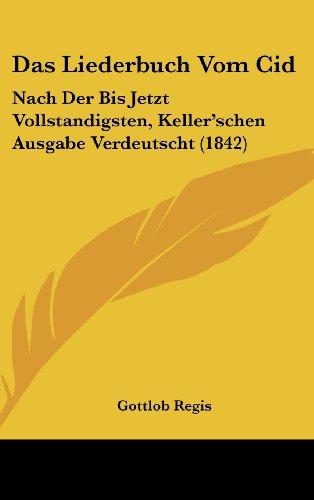 9781160669375: Das Liederbuch Vom Cid: Nach Der Bis Jetzt Vollstandigsten, Keller'schen Ausgabe Verdeutscht (1842)