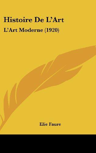 9781160671118: Histoire De L'Art: L'Art Moderne (1920) (French Edition)