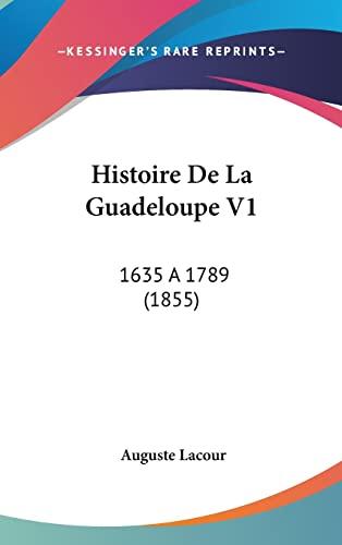9781160672900: Histoire de La Guadeloupe V1: 1635 a 1789 (1855)
