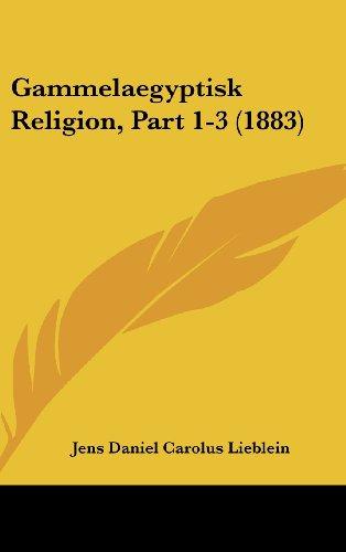 9781160674799: Gammelaegyptisk Religion, Part 1-3 (1883)