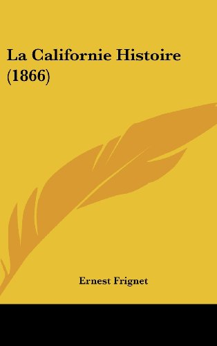 9781160674935: La Californie Histoire (1866) (French Edition)