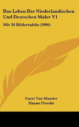9781160675901: Das Leben Der Niederlandischen Und Deutschen Maler V1: Mit 20 Bildertafeln (1906)