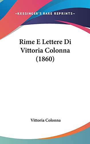 9781160679169: Rime E Lettere Di Vittoria Colonna (1860) (Italian Edition)