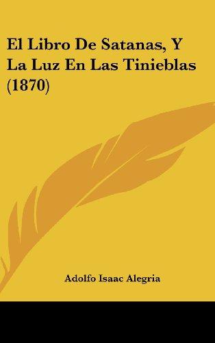 9781160680370: El Libro De Satanas, Y La Luz En Las Tinieblas (1870) (Spanish Edition)