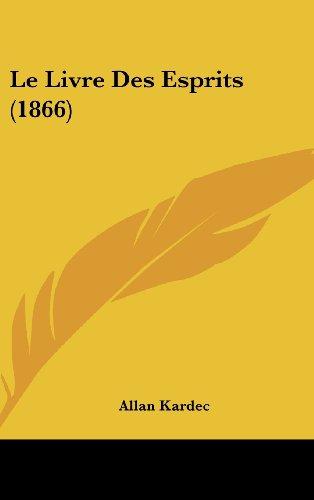 Le Livre Des Esprits (1866) (French Edition) (9781160682503) by Kardec, Allan