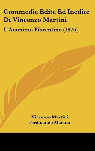 9781160682732: Commedie Edite Ed Inedite Di Vincenzo Martini: L'Anonimo Fiorentino (1876)