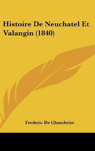 9781160682985: Histoire De Neuchatel Et Valangin (1840) (French Edition)
