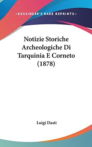 9781160684507: Notizie Storiche Archeologiche Di Tarquinia E Corneto (1878) (Italian Edition)