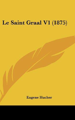 9781160686099: Le Saint Graal V1 (1875) (French Edition)