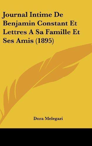 9781160686532: Journal Intime De Benjamin Constant Et Lettres A Sa Famille Et Ses Amis (1895) (French Edition)