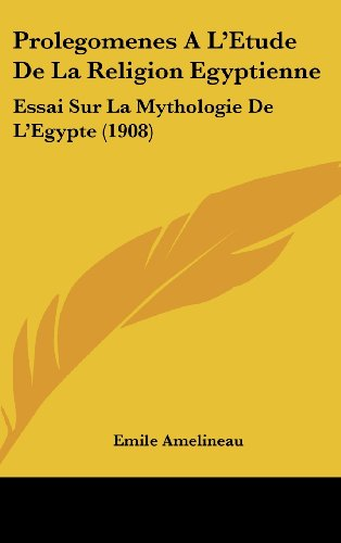 9781160687034: Prolegomenes A L'Etude De La Religion Egyptienne: Essai Sur La Mythologie De L'Egypte (1908) (French Edition)