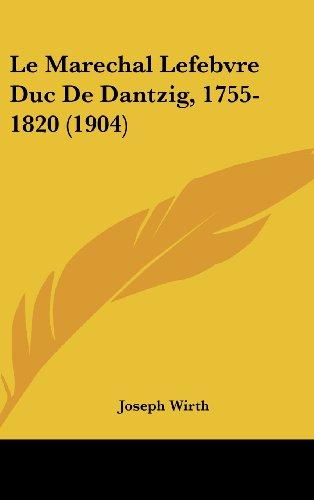9781160687690: Le Marechal Lefebvre Duc De Dantzig, 1755-1820 (1904) (French Edition)