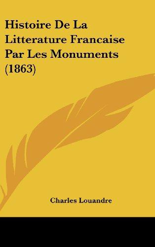 9781160691512: Histoire De La Litterature Francaise Par Les Monuments (1863) (French Edition)