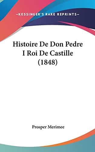 9781160694827: Histoire de Don Pedre I Roi de Castille (1848)