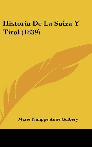 9781160699457: Historia De La Suiza Y Tirol (1839) (Spanish Edition)