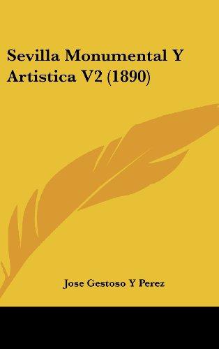 9781160701198: Sevilla Monumental Y Artistica V2 (1890) (Spanish Edition)