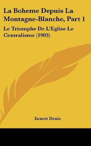 9781160701501: La Boheme Depuis La Montagne-Blanche, Part 1: Le Triomphe de L'Eglise Le Centralisme (1903)