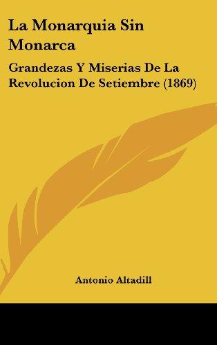 9781160705097: La Monarquia Sin Monarca: Grandezas y Miserias de La Revolucion de Setiembre (1869)