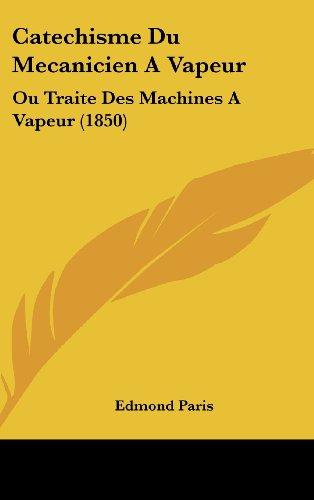 9781160705905: Catechisme Du Mecanicien A Vapeur: Ou Traite Des Machines A Vapeur (1850) (French Edition)