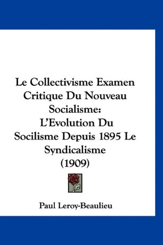 9781160706872: Le Collectivisme Examen Critique Du Nouveau Socialisme: L'Evolution Du Socilisme Depuis 1895 Le Syndicalisme (1909)