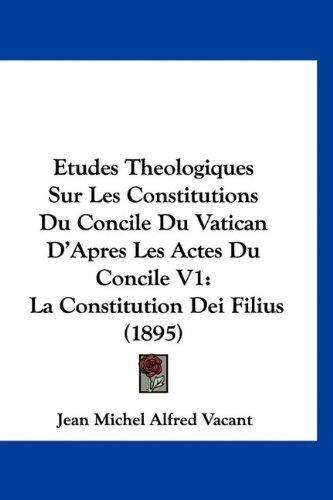 9781160707497: Etudes Theologiques Sur Les Constitutions Du Concile Du Vatican D'Apres Les Actes Du Concile V1: La Constitution Dei Filius (1895) (French Edition)