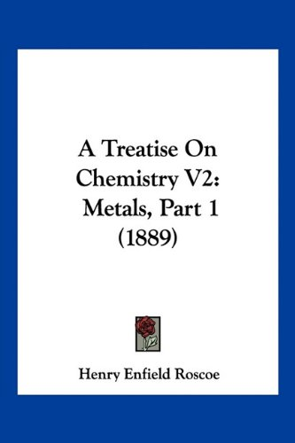 9781160708319: A Treatise On Chemistry V2: Metals, Part 1 (1889)