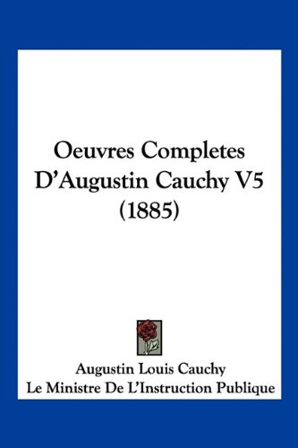 9781160708371: Oeuvres Completes D'Augustin Cauchy V5 (1885) (French Edition)