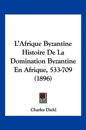 9781160715126: L'Afrique Byzantine Histoire de La Domination Byzantine En Afrique, 533-709 (1896)