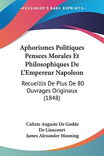 9781160715959: Aphorismes Politiques Pensees Morales Et Philosophiques De L'Empereur Napoleon: Recueillis De Plus De 80 Ouvrages Originaux (1848) (French Edition)