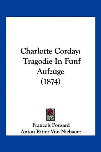 9781160721776: Charlotte Corday: Tragodie in Funf Aufzuge (1874)