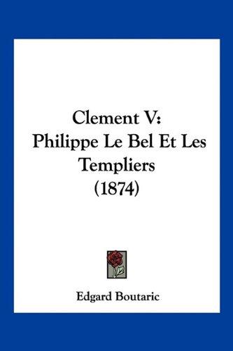9781160722759: Clement V: Philippe Le Bel Et Les Templiers (1874)