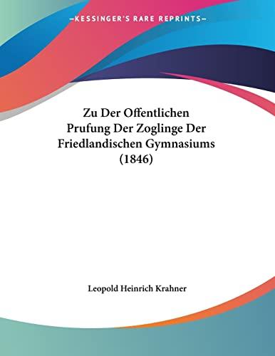 9781160723541: Zu Der Offentlichen Prufung Der Zoglinge Der Friedlandischen Gymnasiums (1846) (Latin Edition)