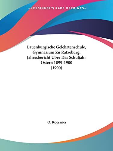 9781160724999: Lauenburgische Gelehrtenschule, Gymnasium Zu Ratzeburg, Jahresbericht Uber Das Schuljahr Ostern 1899-1900 (1900) (German Edition)