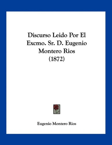 9781160728973: Discurso Leido Por El Excmo. Sr. D. Eugenio Montero Rios (1872)