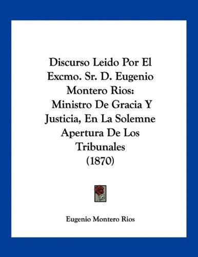 9781160729024: Discurso Leido Por El Excmo. Sr. D. Eugenio Montero Rios: Ministro de Gracia y Justicia, En La Solemne Apertura de Los Tribunales (1870)