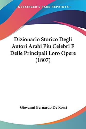 9781160729444: Dizionario Storico Degli Autori Arabi Piu Celebri E Delle Principali Loro Opere (1807) (Italian Edition)