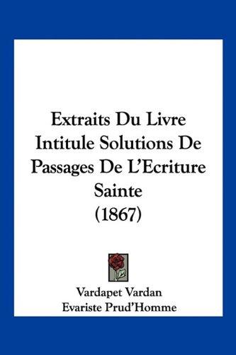 9781160734318: Extraits Du Livre Intitule Solutions De Passages De L'Ecriture Sainte (1867) (French Edition)