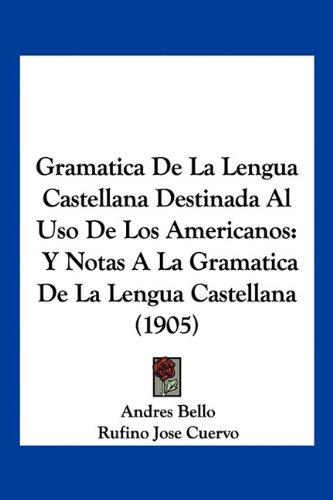 9781160735933: Gramatica de La Lengua Castellana Destinada Al USO de Los Americanos: Y Notas a la Gramatica de La Lengua Castellana (1905)