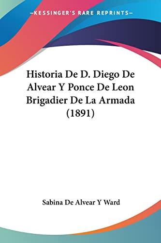 9781160736848: Historia de D. Diego de Alvear y Ponce de Leon Brigadier de La Armada (1891)