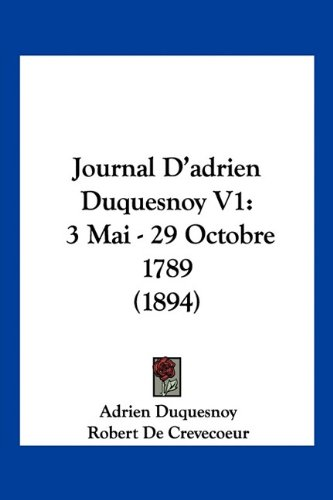 9781160739184: Journal D'adrien Duquesnoy V1: 3 Mai - 29 Octobre 1789 (1894) (French Edition)