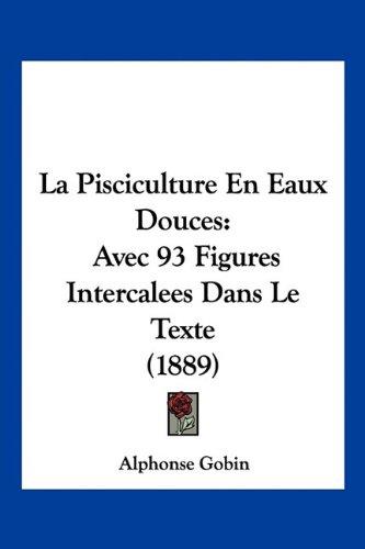 9781160740173: La Pisciculture En Eaux Douces: Avec 93 Figures Intercalees Dans Le Texte (1889) (French Edition)