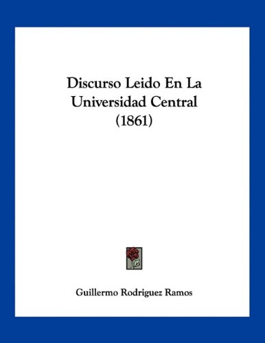 9781160740289: Discurso Leido En La Universidad Central (1861) (Spanish Edition)