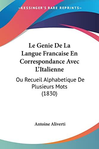 9781160741408: Le Genie De La Langue Francaise En Correspondance Avec L'Italienne: Ou Recueil Alphabetique De Plusieurs Mots (1830) (French Edition)