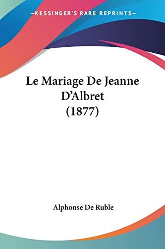 9781160741811: Le Mariage De Jeanne D'Albret (1877) (French Edition)