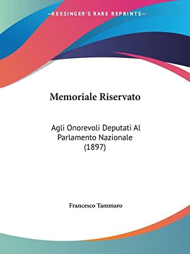 9781160748315: Memoriale Riservato: Agli Onorevoli Deputati Al Parlamento Nazionale (1897)