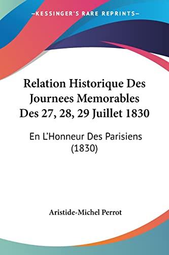 9781160754361: Relation Historique Des Journees Memorables Des 27, 28, 29 Juillet 1830: En L'Honneur Des Parisiens (1830)