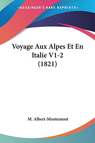 Voyage Aux Alpes Et En Italie V1-2: M. Albert-Montemont